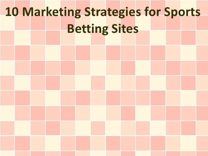 10 Marketing Strategies for Sports          Betting Sites