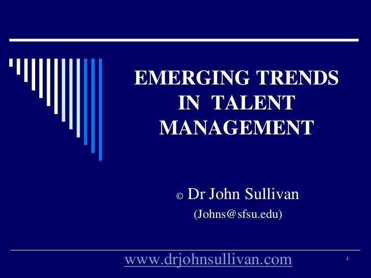 EMERGING TRENDS    IN TALENT   MANAGEMENT      ©   Dr John Sullivan          (Johns@sfsu.edu)www.drjohnsullivan.com       1