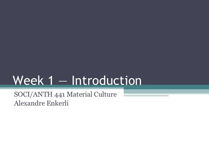SOCI/ANTH 441 Material Culture Week 1: Introduction