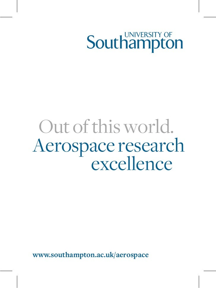 Out of this world.Aerospace research			 excellencewww.southampton.ac.uk/aerospace