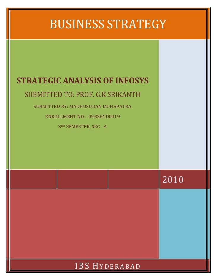 BUSINESS STRATEGYSTRATEGIC ANALYSIS OF INFOSYS SUBMITTED TO: PROF. G.K SRIKANTH   SUBMITTED BY: MADHUSUDAN MOHAPATRA      ...