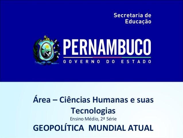 Área – Ciências Humanas e suas Tecnologias Ensino Médio, 2ª Série GEOPOLÍTICA MUNDIAL ATUAL