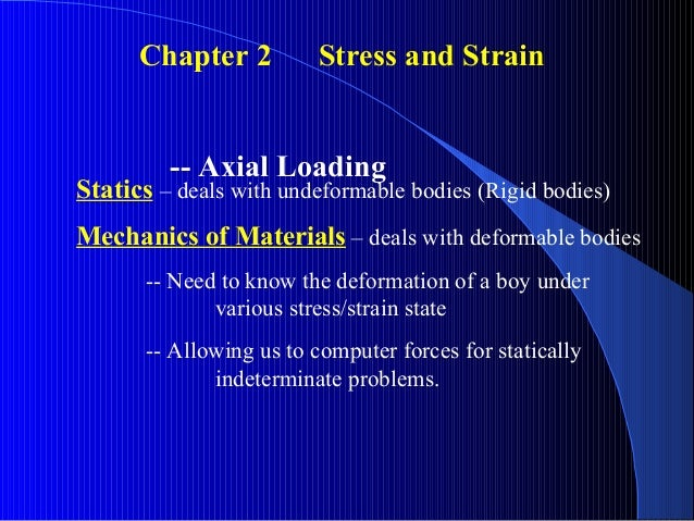 Chapter 2          Stress and Strain         -- Axial LoadingStatics – deals with undeformable bodies (Rigid bodies)Mechan...