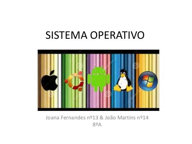 SISTEMA OPERATIVO Joana Fernandes nº13 & João Martins nº14 8ºA
