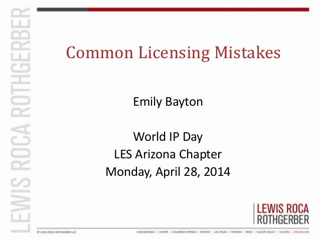 LES World IP Day - Top Licensing Mistakes - Emily Bayton, Lewis Roca Rothgerber LLP
