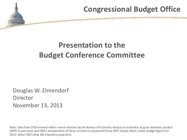 Congressional Budget Office  Presentation to the Budget Conference Committee  Douglas W. Elmendorf Director November 13, 2...