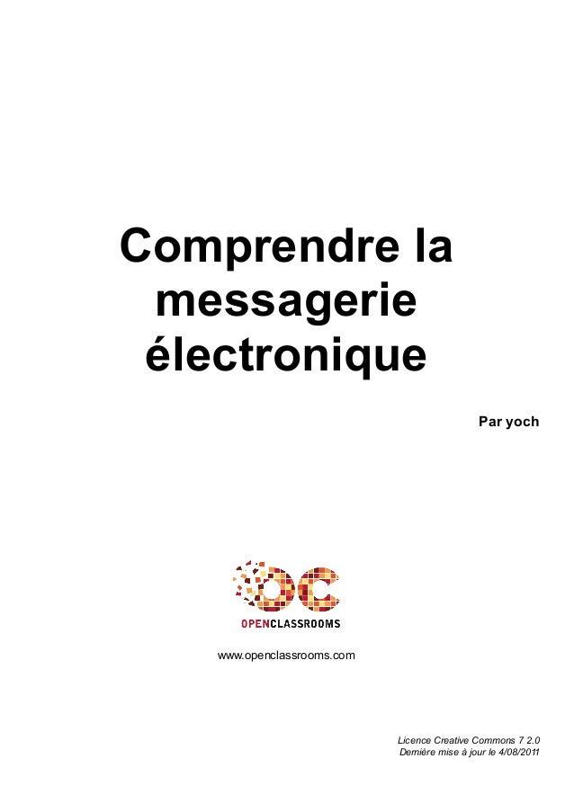 Comprendre la messagerie électronique Par yoch www.openclassrooms.com Licence Creative Commons 7 2.0 Dernière mise à jour ...