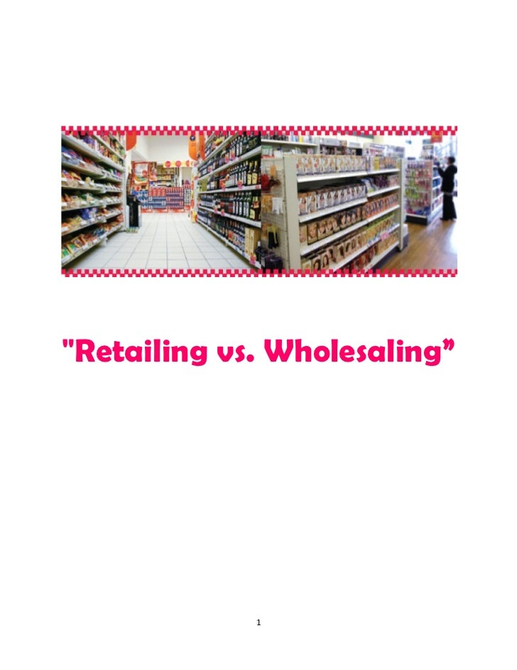 """Retailing vs. Wholesaling""             1"