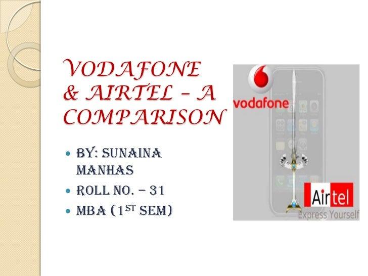 VODAFONE& AIRTEL – A COMPARISON<br />BY: SUNAINA MANHAS<br />ROLL NO. – 31<br />MBA (1ST SEM)<br />