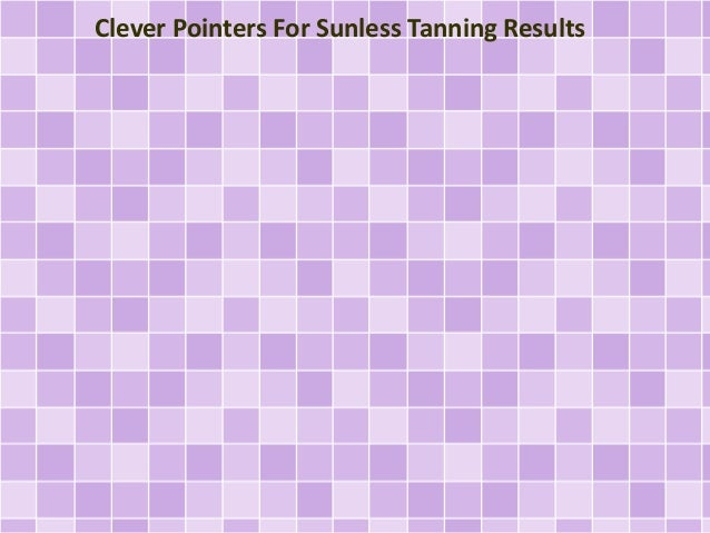 Clever Pointers For Sunless Tanning Results