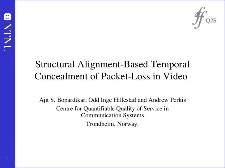 Structural Alignment-Based Temporal Concealment of Packet-Loss in Video   Ajit S. Bopardikar, Odd Inge Hillestad and Andre...