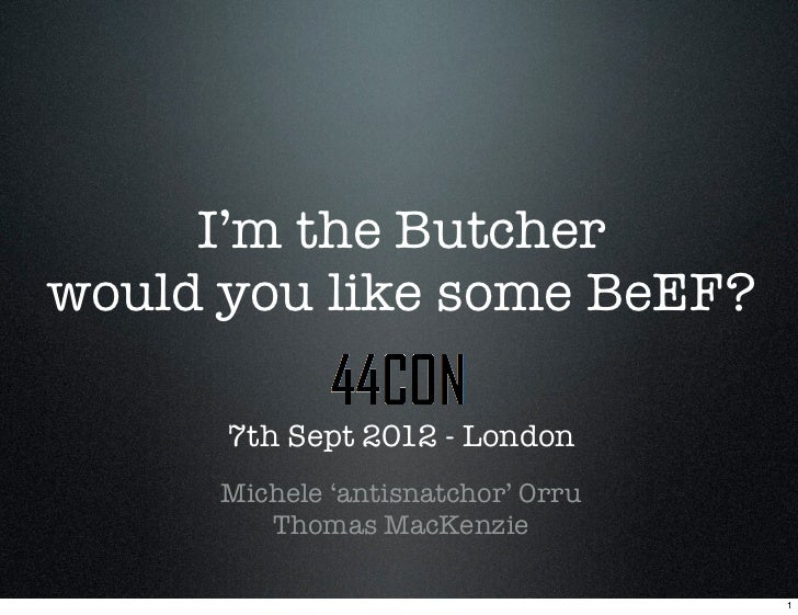 I'm the Butcherwould you like some BeEF?      7th Sept 2012 - London      Michele 'antisnatchor' Orru         Thomas MacKe...