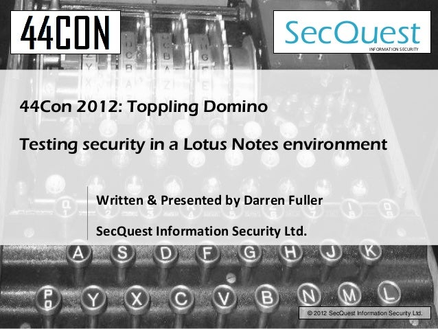 SecQuest                  INFORMATION SECURITY44Con 2012: Toppling DominoTesting security in a Lotus Notes environment    ...