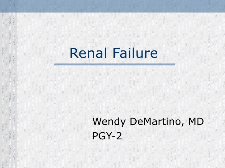 Renal Failure Wendy DeMartino, MD PGY-2