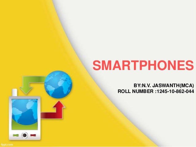 SMARTPHONESBY:N.V. JASWANTH(MCA)ROLL NUMBER :1245-10-862-044