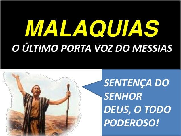 MALAQUIAS O ÚLTIMO PORTA VOZ DO MESSIAS SENTENÇA DO SENHOR DEUS, O TODO PODEROSO!