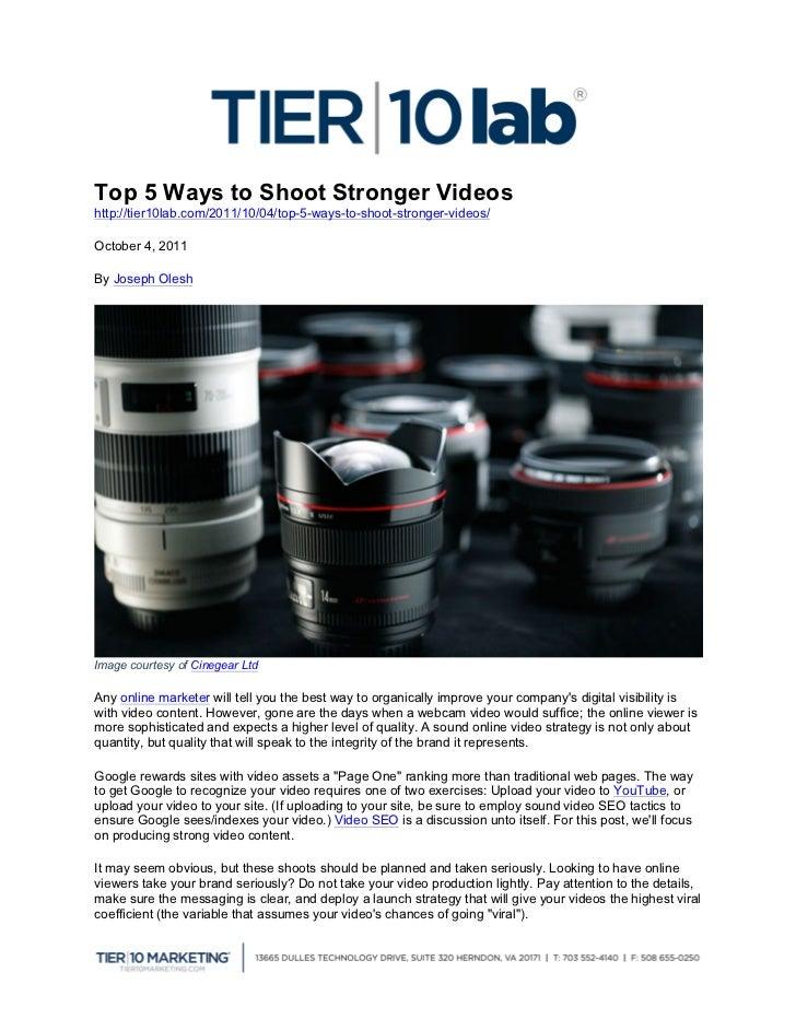 Top 5 Ways to Shoot Stronger Videoshttp://tier10lab.com/2011/10/04/top-5-ways-to-shoot-stronger-videos/October 4, 2011By ...
