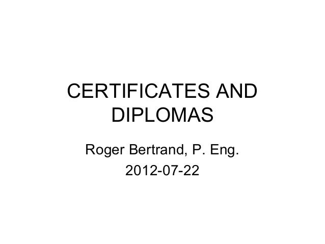 CERTIFICATES AND DIPLOMAS Roger Bertrand, P. Eng. 2012-07-22