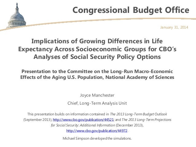 Congressional Budget Office January 31, 2014  Implications of Growing Differences in Life Expectancy Across Socioeconomic ...
