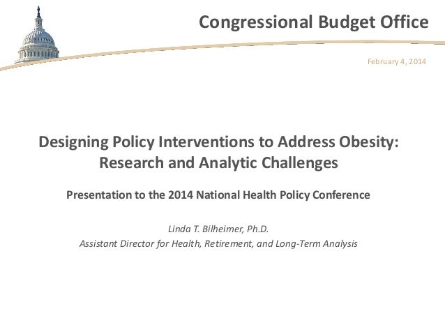 Congressional Budget Office February 4, 2014  Designing Policy Interventions to Address Obesity: Research and Analytic Cha...