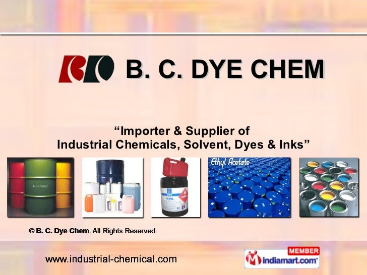 "B. C. DYE CHEM "" Importer & Supplier of  Industrial Chemicals, Solvent, Dyes & Inks"""