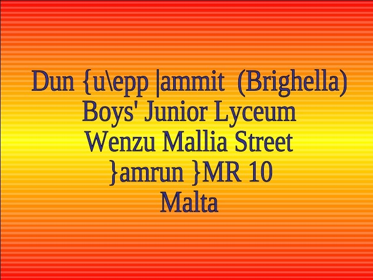 Dun {uepp |ammit  (Brighella) Boys' Junior Lyceum Wenzu Mallia Street }amrun }MR 10 Malta