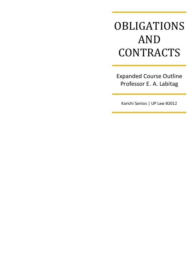 OBLIGATIONS AND CONTRACTS Expanded Course Outline Professor E. A. Labitag Karichi Santos | UP Law B2012
