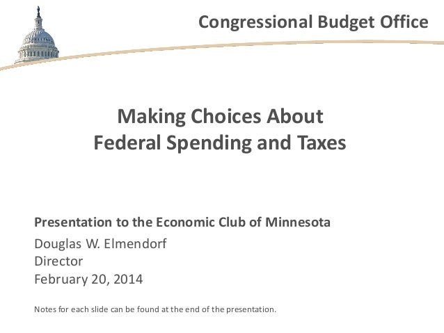 Congressional Budget Office  Making Choices About Federal Spending and Taxes  Presentation to the Economic Club of Minneso...