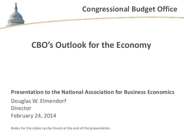 Congressional Budget Office  CBO's Outlook for the Economy  Presentation to the National Association for Business Economic...