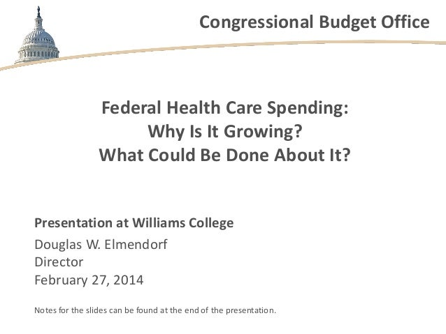 Congressional Budget Office  Federal Health Care Spending: Why Is It Growing? What Could Be Done About It?  Presentation a...