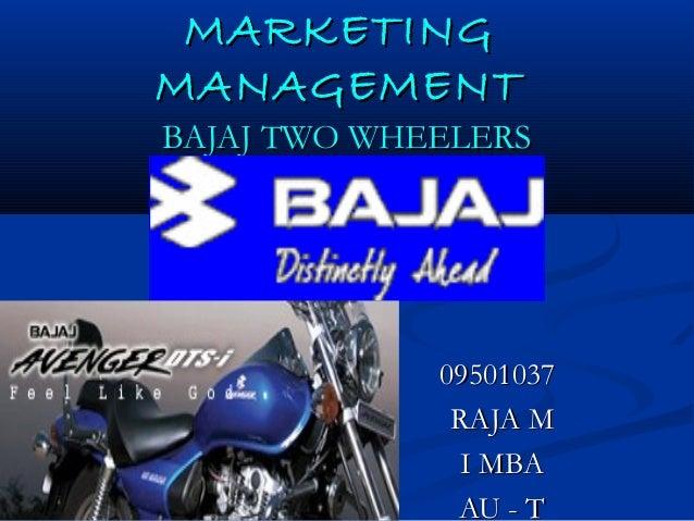 MARKETING MANAGEMENT  BAJAJ TWO WHEELERS  09501037 RAJA M I MBA AU - T
