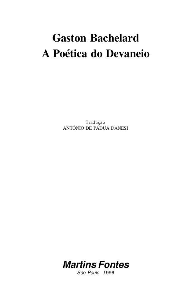Gaston Bachelard A Poética do Devaneio Tradução ANTÔNIO DE PÁDUA DANESI Martins Fontes São Paulo I 996