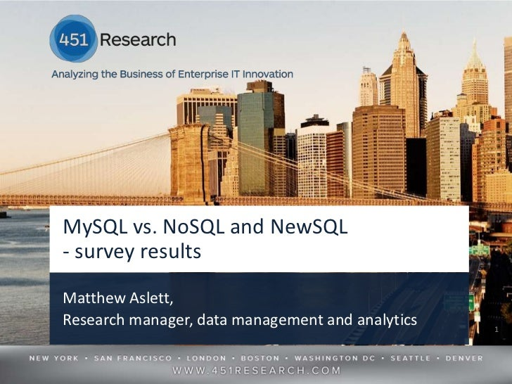 MySQL vs. NoSQL and NewSQL- survey resultsMatthew Aslett,Research manager, data management and analytics                1 ...