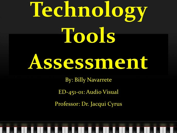 Technology Tools Assessment<br />By: Billy Navarrete<br />ED-451-01: Audio Visual <br />Professor: Dr. Jacqui Cyrus<br />