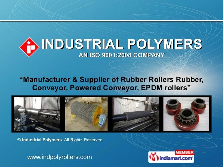 """INDUSTRIAL POLYMERS AN ISO 9001:2008 COMPANY """" Manufacturer & Supplier of Rubber Rollers Rubber, Conveyor, Powered Conveyo..."""