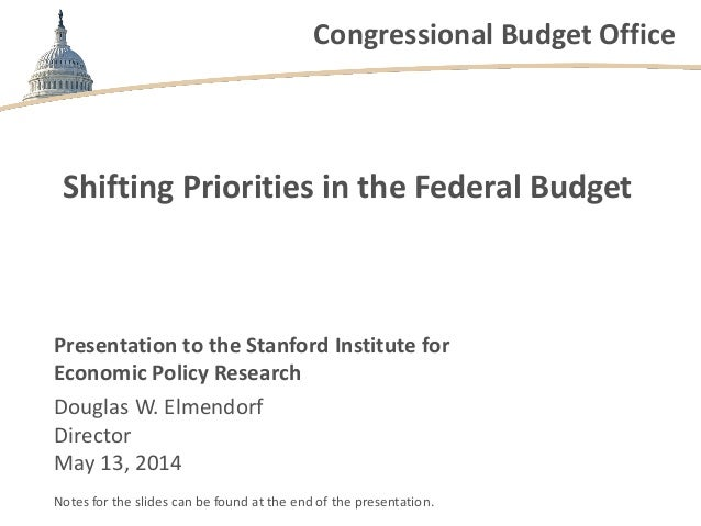 Congressional Budget Office Shifting Priorities in the Federal Budget Presentation to the Stanford Institute for Economic ...