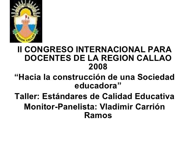 """<ul><li>II CONGRESO INTERNACIONAL PARA DOCENTES DE LA REGION CALLAO 2008 </li></ul><ul><li>"""" Hacia la construcción de una ..."""