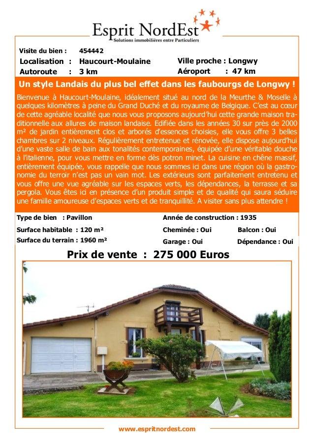 Visite du bien : 454442  Autoroute : 3 km  Localisation : Haucourt-Moulaine  Ville proche : Longwy  Aéroport : 47 km  Prix...