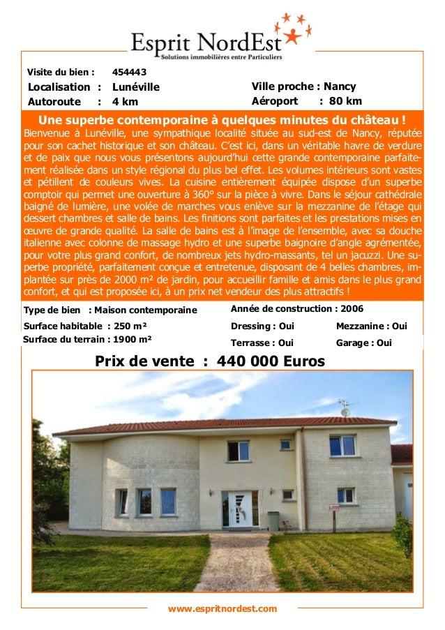 Visite du bien : 454443  Autoroute : 4 km  Localisation : Lunéville  Ville proche : Nancy  Aéroport : 80 km  Prix de vente...