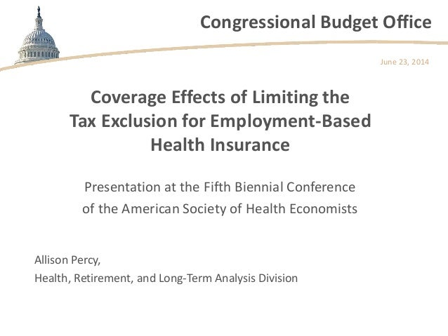 Congressional Budget Office Coverage Effects of Limiting the Tax Exclusion for Employment-Based Health Insurance Presentat...