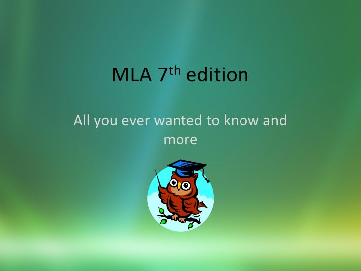 MLA 7th edition All you ever wanted to know and               more