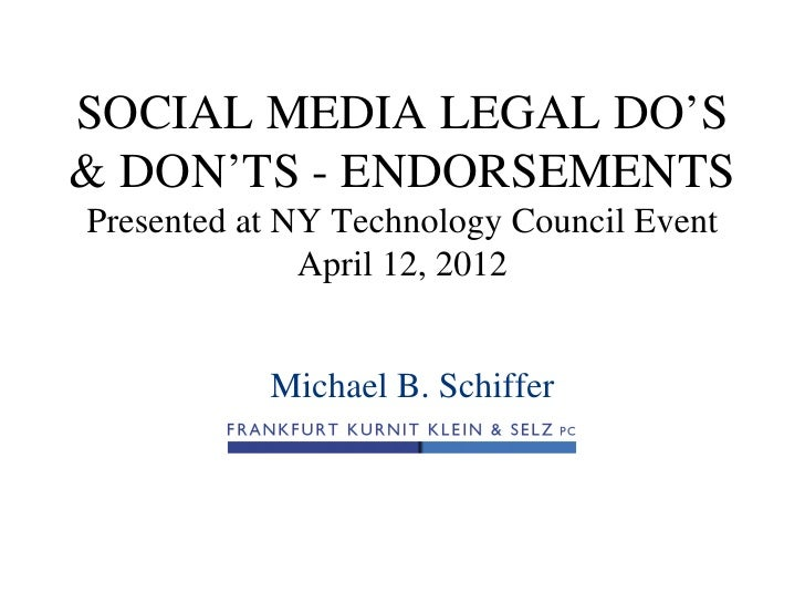 SOCIAL MEDIA LEGAL DO'S& DON'TS - ENDORSEMENTSPresented at NY Technology Council Event              April 12, 2012        ...