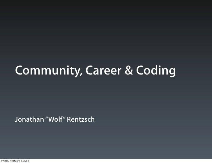 "Community, Career & Coding              Jonathan ""Wolf"" Rentzsch     Friday, February 6, 2009"