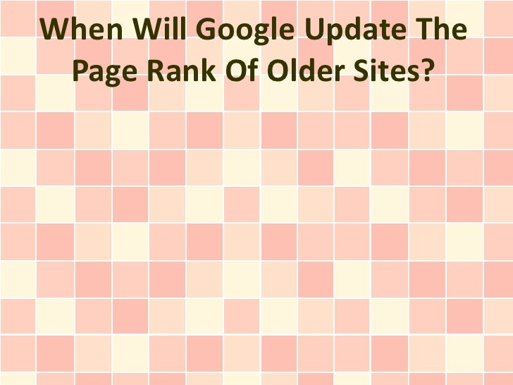 When Will Google Update The Page Rank Of Older Sites?