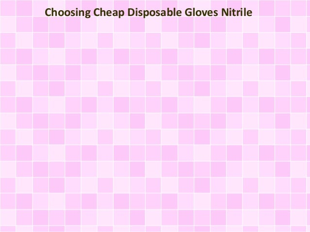 Choosing Cheap Disposable Gloves Nitrile
