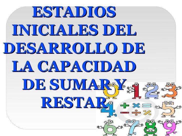 ESTADIOS INICIALES DEL DESARROLLO DE LA CAPACIDAD DE SUMAR Y RESTAR