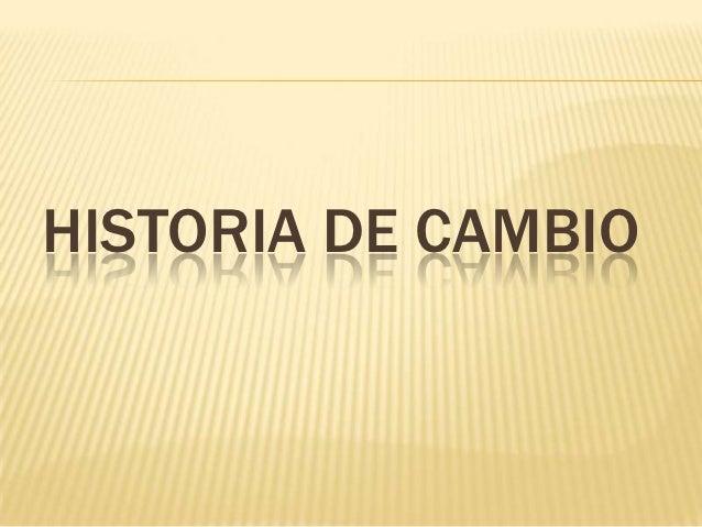 HISTORIA DE CAMBIO