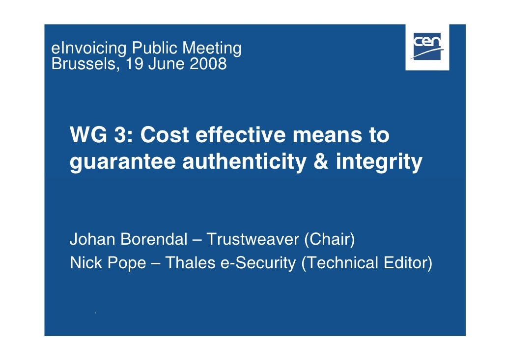 eInvoicing Public Meeting Brussels, 19 June 2008      WG 3: Cost effective means to   guarantee authenticity & integrity  ...