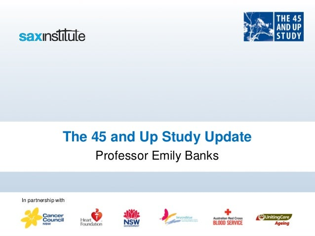 The 45 and Up Study Update                      Professor Emily BanksIn partnership with