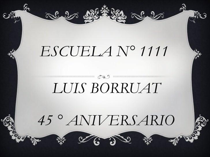ESCUELA N° 1111 LUIS BORRUAT45 ° ANIVERSARIO